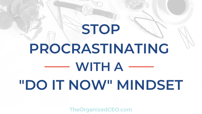 Stop Procrastinating with a Do It Now Mindset