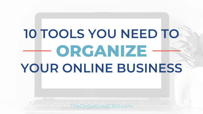 10 Tools You Need to Organize Your Online Business