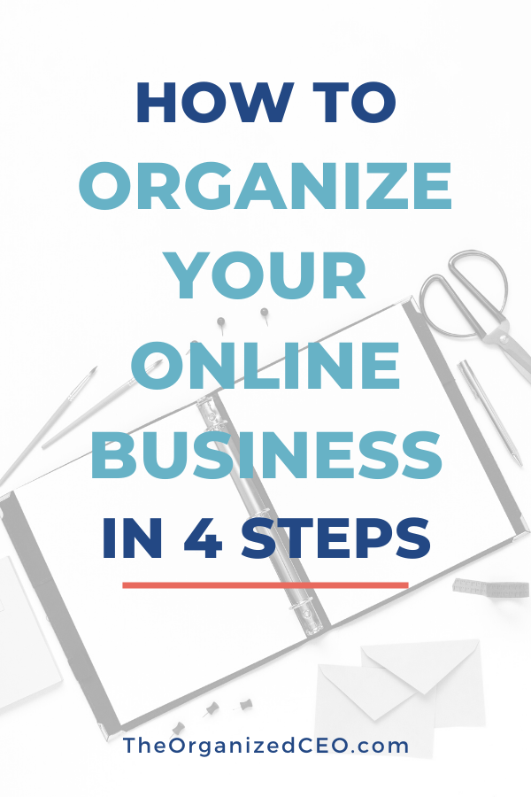 How To Organize Your Online Business in 4 Steps — The Organized CEO