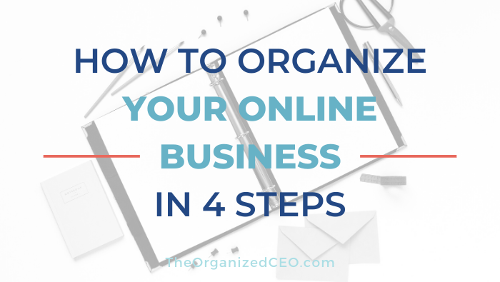 How To Organize Your Online Business in 4 Steps